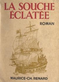 Maurice-Charles Renard et Roland Dorgelès - La souche éclatée.