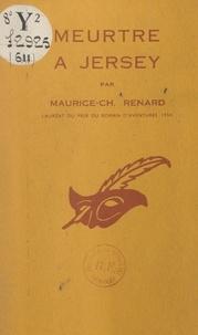 Maurice-Charles Renard et Albert Pigasse - Meurtre à Jersey.