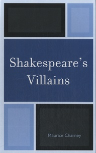 Maurice Charney - Shakespeare's Villains.