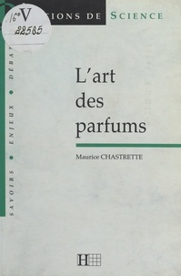 Maurice Chastrette et Dominique Lecourt - L'art des parfums.