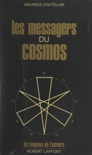 Maurice Chatelain et Charles Berlitz - Les messagers du cosmos.