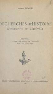Maurice Chaume - Recherches d'histoire chrétienne et médiévale - Mélanges publiés à la mémoire de l'historien avec une biographie.