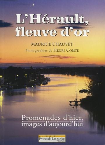 Maurice Chauvet - L'Hérault, fleuve d'or - Promenades d'hier, images d'aujourd'hui.