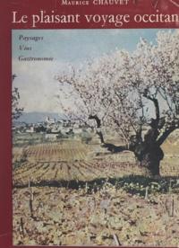 Maurice Chauvet - Le plaisant voyage occitan - Paysages, vins, gastronomie.
