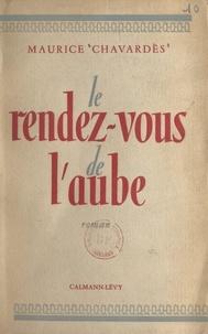 Maurice Chavardès - Le rendez-vous de l'aube.