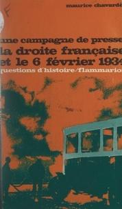 Maurice Chavardès et Marc Ferro - Une campagne de presse - La droite française et le 6 février 1934.