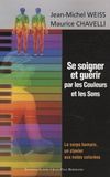 Maurice Chavelli et Jean-Michel Weiss - Se soigner et guérir par les Couleurs et les Sons - Le corps humain, un clavier aux notes colorées.