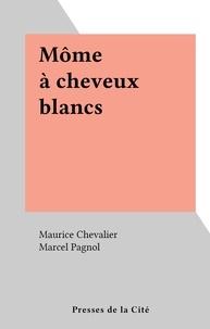 Maurice Chevalier et Marcel Pagnol - Môme à cheveux blancs.