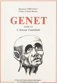 Maurice Chevaly et André Baudry - Genet (1). L'amour cannibale.