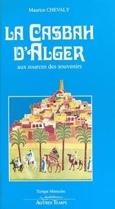 Maurice Chevaly et Jean-Claude Gaudin - La Casbah d'Alger : aux sources des souvenirs.