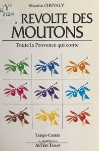 Maurice Chevaly - La Révolte des moutons : Toute la Provence qui conte.