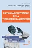 Maurice Cheza et Luis Martinez Saavedra - Dictionnaire historique de la théologie de la libération - Suivi de Genèse, évolution et actualité de la théologie de la libération.