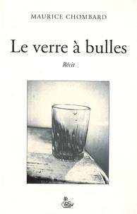 Maurice Chombard - Le verre à bulles.