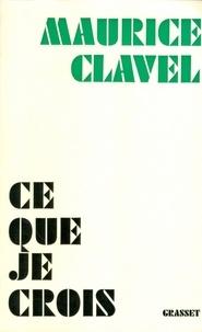 Maurice Clavel - Ce que je crois.
