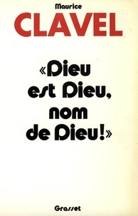 Maurice Clavel - Dieu est Dieu, nom de Dieu.