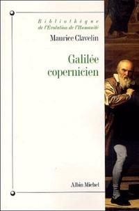 Maurice Clavelin - Galilée copernicien - Le premier combat (1610-1616).