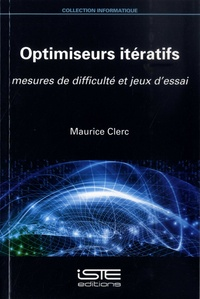 Optimiseurs itératifs- Mesures de difficulté et jeux d'essai - Maurice Clerc |