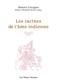 Maurice Cocagnac - Les racines de l'âme indienne.