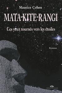Maurice Cohen - Mata kite rangi - Tome 1, Les yeux tournés vers les étoiles.
