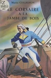 Maurice Collignon et Pierre Leroy - Le Corsaire à la jambe de bois - La vie de Georges Pléville-le-Pelley.