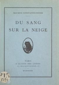 Maurice Constantin-Weyer - Du sang sur la neige.
