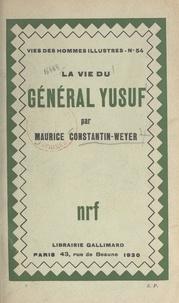 Maurice Constantin-Weyer - La vie du général Yusuf.