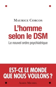 Maurice Corcos - L'homme selon DSM - Le nouvel ordre psychiatrique.