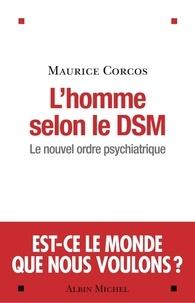 Maurice Corcos et Maurice Corcos - L'Homme selon le DSM - Le nouvel ordre psychiatrique.