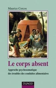 Maurice Corcos - Le corps absent - 2e édition - Approche psychosomatique des troubles de conduites alimentaires.