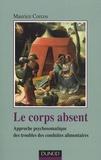 Maurice Corcos - Le corps absent - Approche psychosomatique des troubles de conduites alimentaires.