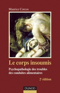 Maurice Corcos - Le corps insoumis - Psychopathologie des troubles des conduites alimentaires.