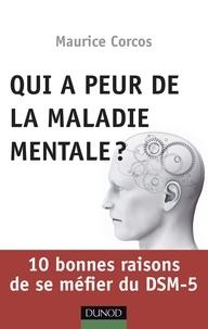 Maurice Corcos - Qui a peur de la maladie mentale? - 10 bonnes raisons de se méfier du DSM-5.