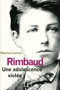 Maurice Corcos - Rimbaud, une adolescence violée.
