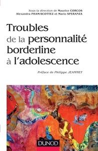 Maurice Corcos et Alexandra Pham-Scottez - Troubles de la personnalité borderline à l'adolescence.