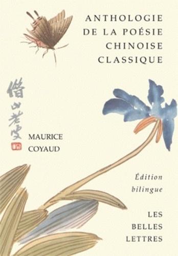Maurice Coyaud - Anthologie de la poésie chinoise classique - Edition bilingue.