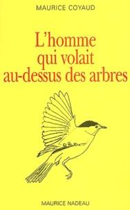 Maurice Coyaud - L'homme qui volait au-dessus des arbres.