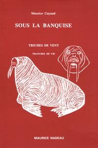 Maurice Coyaud - Sous la banquise - Tranches de vie, Triches de vent.