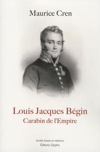 Maurice Cren - Louis Jacques Bégin (1793-1859) - Carabin de l'Empire.