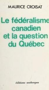 Maurice Croisat - Le Fédéralisme canadien et la question du Québec.
