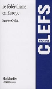 Maurice Croisat - Le fédéralisme en Europe.