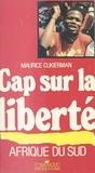 Maurice Cukierman - Afrique du Sud, cap sur la liberté.