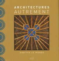 Maurice Culot et Anne-Marie Pirlot - Architectures autrement - Habiter le monde.