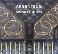 Maurice Culot et William Pesson - Argenteuil, visions futures - Art Nouveau - Art Déco.