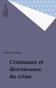 Maurice Cusson - Croissance et décroissance du crime.