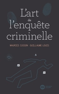 Maurice Cusson et Guillaume Louis - L'Art de l'enquête criminelle.