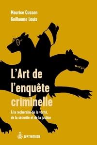 Maurice Cusson et Guillaume Louis - L'Art de l'enquête criminelle - À la recherche de la vérité, de la sécurité et de la justice.