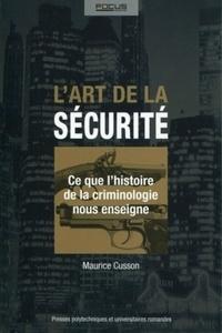 Maurice Cusson - L'art de la sécurité - Ce que l'histoire de la criminologie nous enseigne.