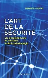 Maurice Cusson - L'art de la sécurité - Les enseignements de l'histoire et de la criminologie.