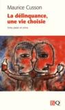 Maurice Cusson - La délinquance, une vie choisie - Entre plaisir et crime.