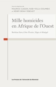 Maurice Cusson et Nabi Youla Doumbia - Mille homicides en Afrique de l'Ouest - Burkina Faso, Côte d'Ivoire, Niger et Sénégal.